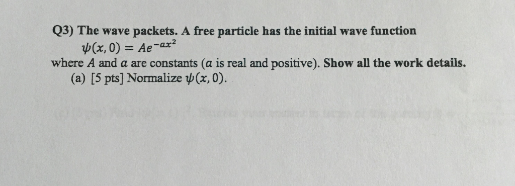 Solved: Q3) The Wave Packets  A Free Particle Has The Init