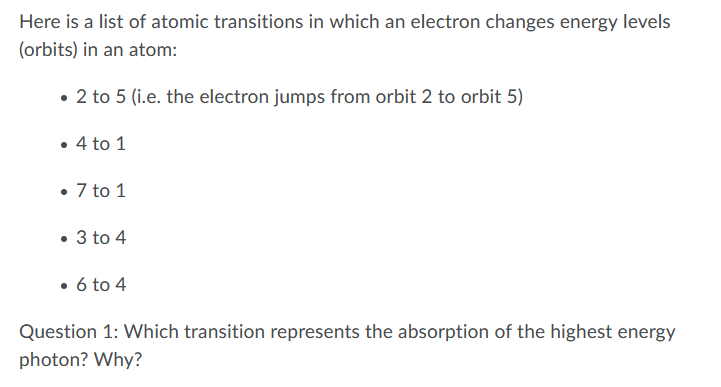 Here is a list of atomic transitions in which an electron changes energy levels (orbits) in an atom: • 2 to 5 (i.e. the elect