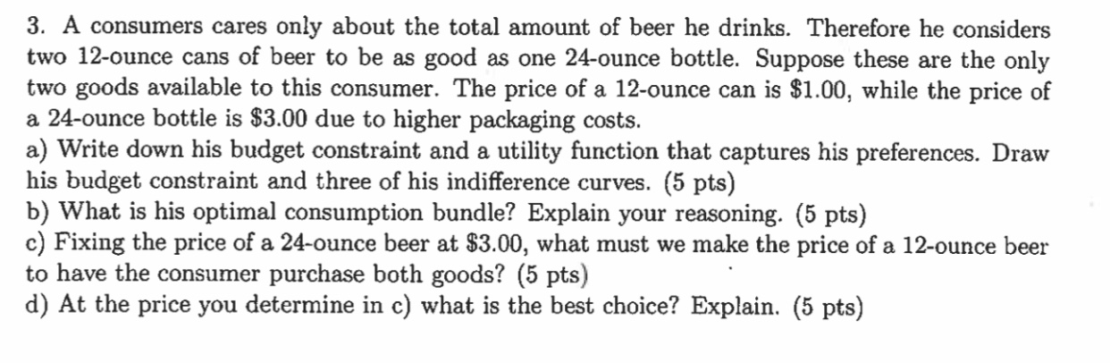 3. A consumers cares only about the total amount of beer he drinks. Therefore he considers two 12-ounce cans of beer to be as