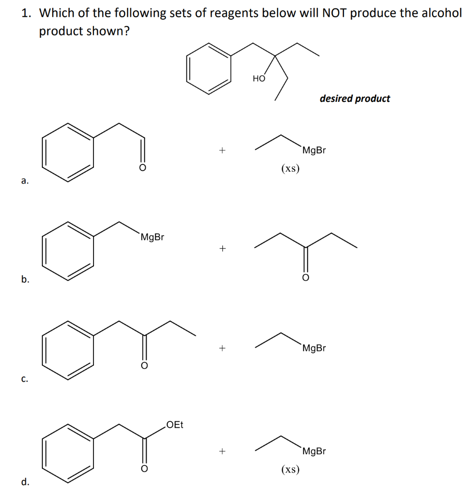 1. Which of the following sets of reagents below will NOT produce the alcohol product shown? HO desired product MgBr (xs) a.
