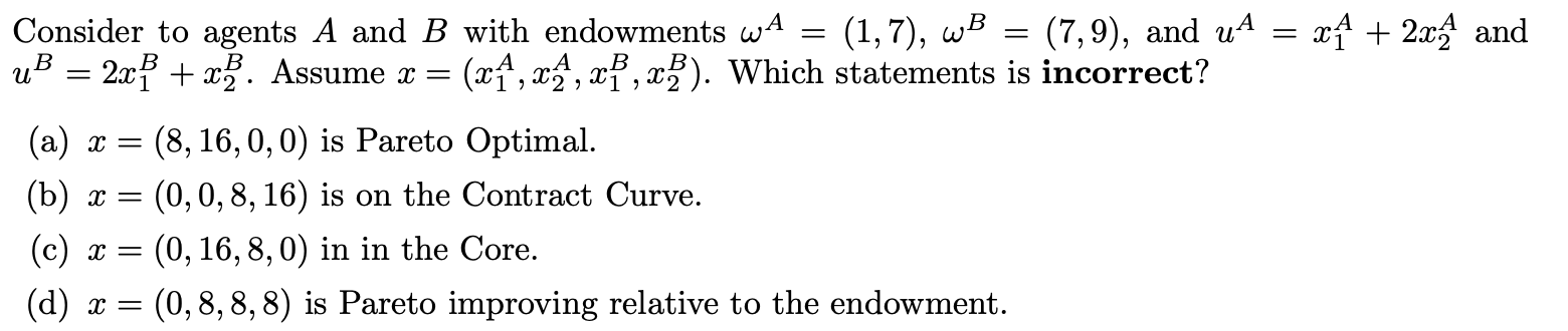 = = x+ 2x4 and Consider to agents A and B with endowments wa (1,7), WB (7,9), and us uB = 2x + x). Assume x = (xA, XA, XP, <)