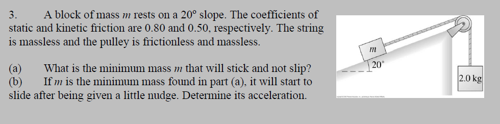 3. A block of mass m rests on a 20° slope. The coefficients of static and kinetic friction are 0.80 and 0.50, respectively. T