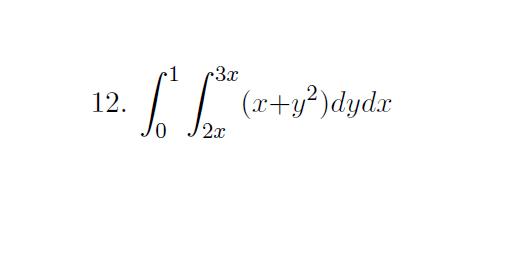 1 12. tod گوجه و 12 (x+y?)dydx 0 2r
