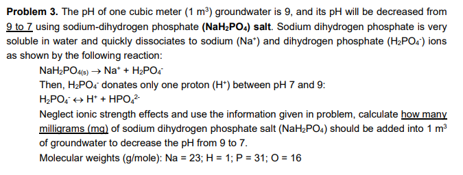 Problem 3. The pH of one cubic meter (1 m2) groundwater is 9, and its pH will be decreased from 9 to 7 using sodium-dihydroge