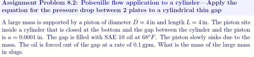 Assignment Problem 8.2: Poiseuille flow application to a cylinder-Apply the equation for the pressure drop between 2 plates t