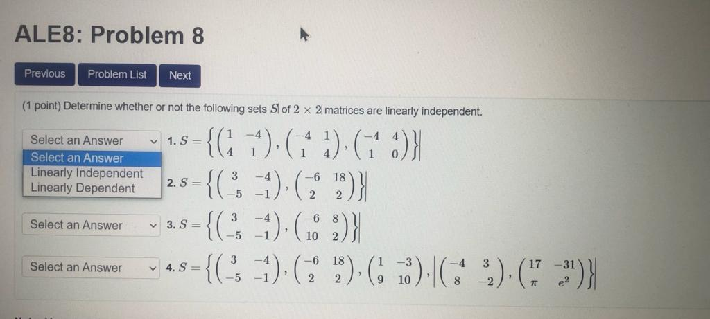 ALE8: Problem 8 Previous Problem List Next (1 point) Determine whether or not the following sets Sl of 2 x 2 matrices are lin