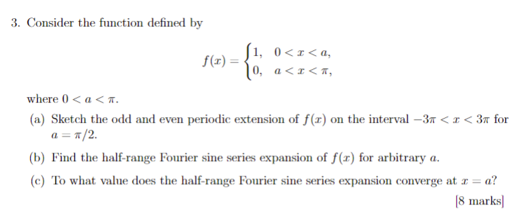 3. Consider the function defined by f(x) = 1, 0 < r< a, | 0, a< x < T, where 0a < T (a) Sketch the odd and even periodic exte