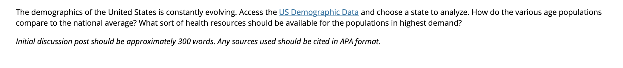 The demographics of the United States is constantly evolving. Access the US Demographic Data and choose a state to analyze. H