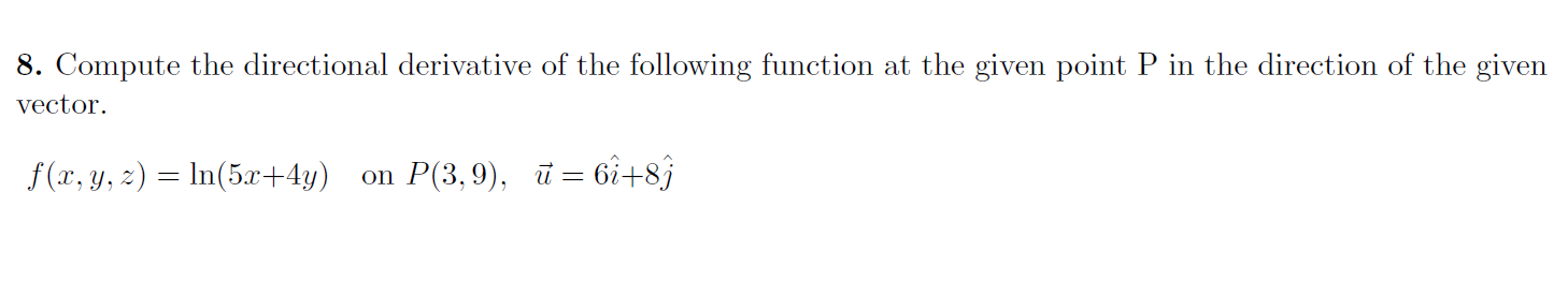 8. Compute the directional derivative of the following function at the given point P in the direction of the given vector. f(