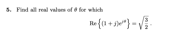 5. Find all real values of 0 for which Re{1+3e} = VE