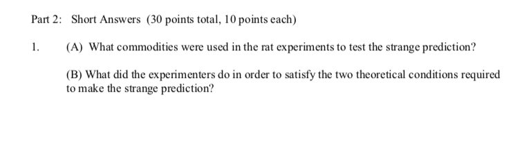 Part 2: Short Answers (30 points total, 10 points each) (A) What commodities were used in the rat experiments to test the str