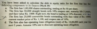 You have been asked to calculate the debt to oquity ratio for the firm that has the following components to its finance (Mark