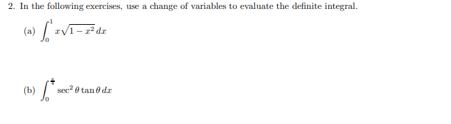 2. In the following exercises, use a change of variables to evaluate the definite integral. (a) [=V1 – 2 de s) $* ~ec* O tan