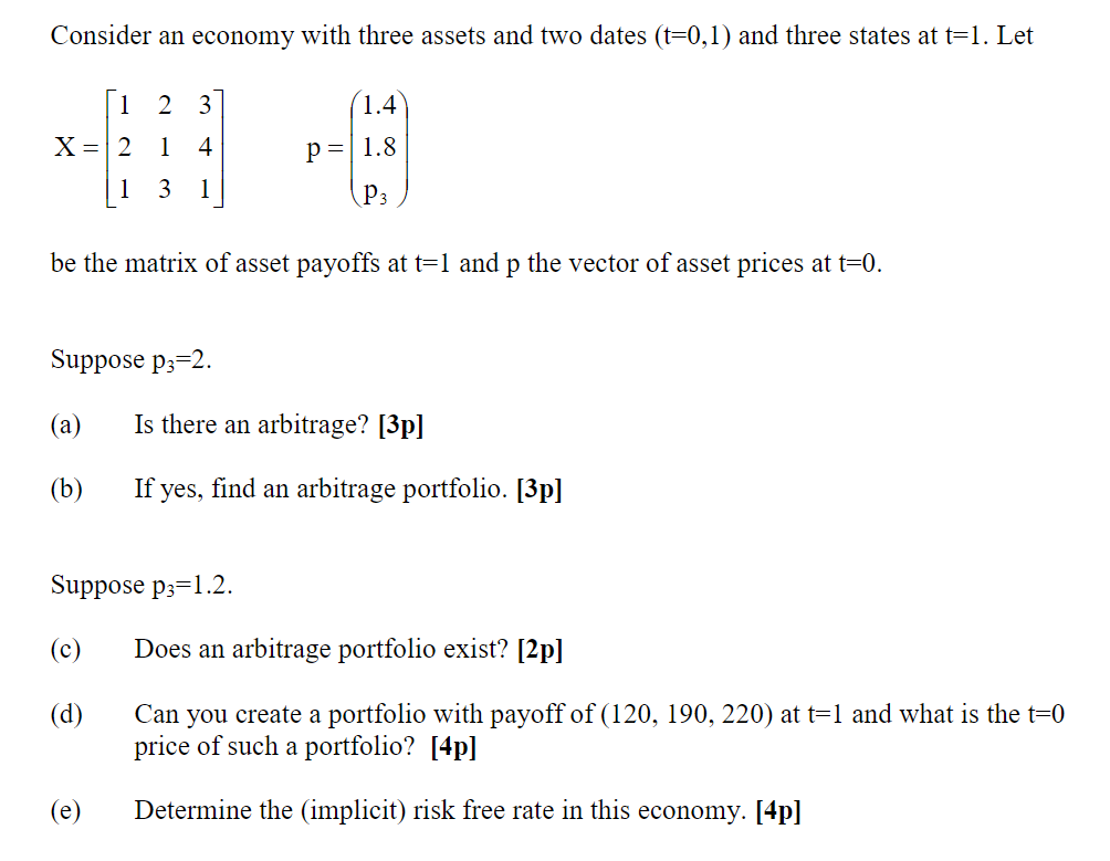Consider an economy with three assets and two dates (t=0,1) and three states at t=1. Let [1 2 37 X = 2 1 4 1 3 11 p= 1.8 be t