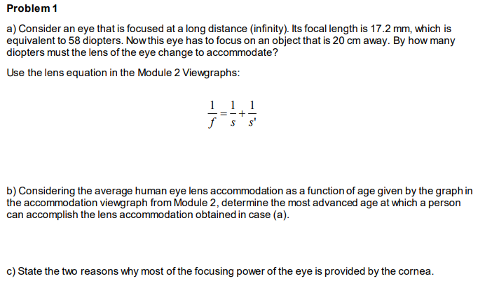 Problem 1 a) Consider an eye that is focused at a long distance infinity). Its focal length is 17.2 mm, which is equivalent t