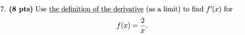 7. (8 pts) Use the definition of the derivative (as a limit) to find f(2) for 2 f(x)