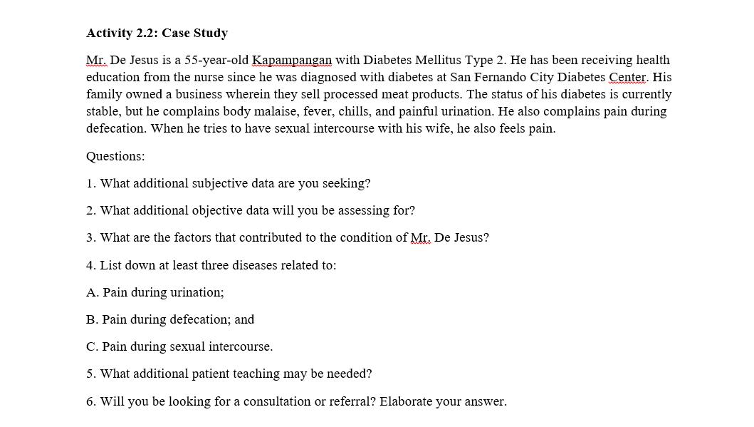 Activity 2.2: Case Study Mr. De Jesus is a 55-year-old Kapampangan with Diabetes Mellitus Type 2. He has been receiving healt