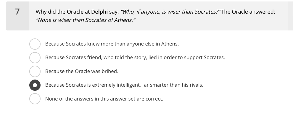 7 Why did the Oracle at Delphi say: Who, if anyone, is wiser than Socrates?The Oracle answered: None is wiser than Socrate