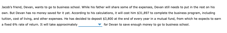 Jacobs friend, Devan, wants to go to business school. While his father will share some of the expenses, Devan still needs to