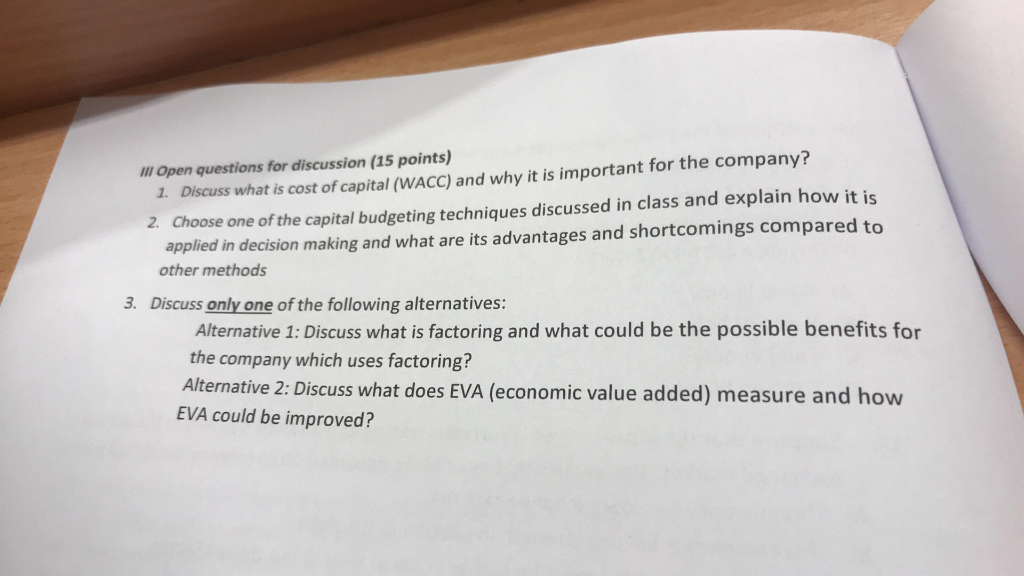 m Open questions for discussion (15 points) 1. Discuss what is cost of capital (WACC) and why it is important for the company