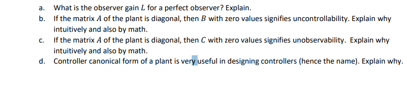 a. What is the observer gain L for a perfect observer? Explain. b. If the matrix A of the plant is diagonal, then B with zero