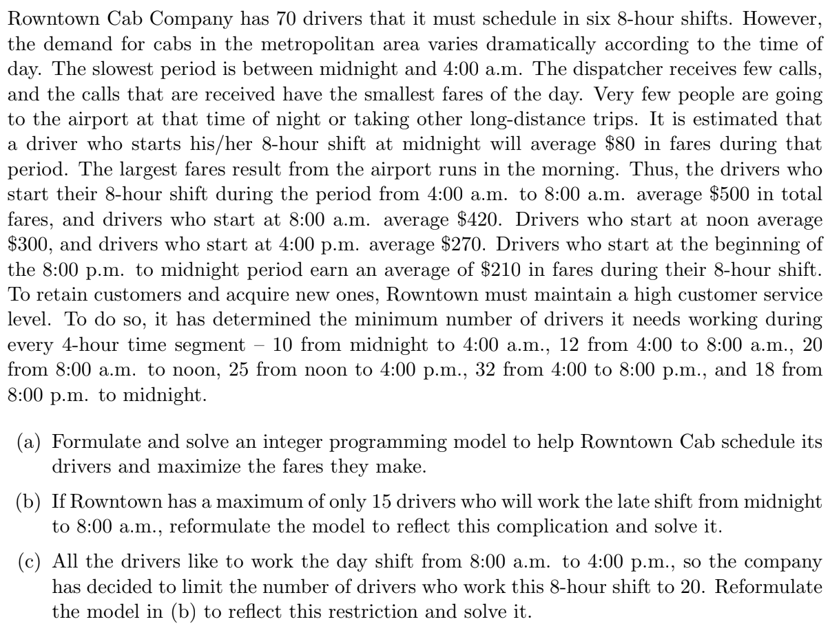 Rowntown Cab Company has 70 drivers that it must schedule in six 8-hour shifts. However, the demand for cabs in the metropoli