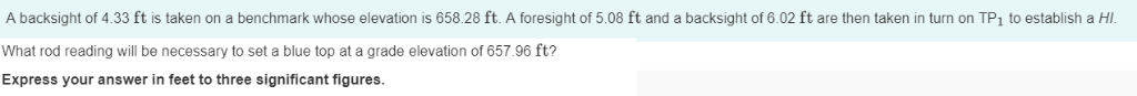 A backsight of 4.33 ft is taken on a benchmark whose elevation is 658.28 ft. A foresight of 5.08 ft and a backsight of 6.02 f