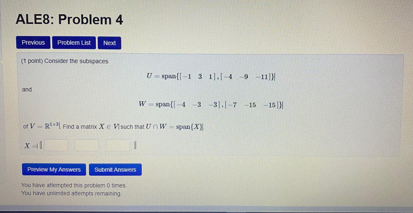 ALES: Problem 4 Previous Problem List Next (1 point) Consider the subspaces U = span{[–1 3 1],[-4 -9 -11]}| and W = span{I-4