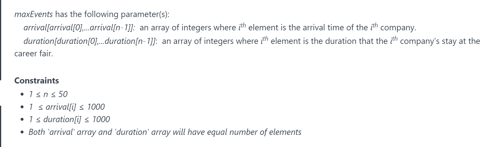 maxEvents has the following parameter(s): arrival[arrival[O]...arrival[n-1]]: an array of integers where ith element is the a