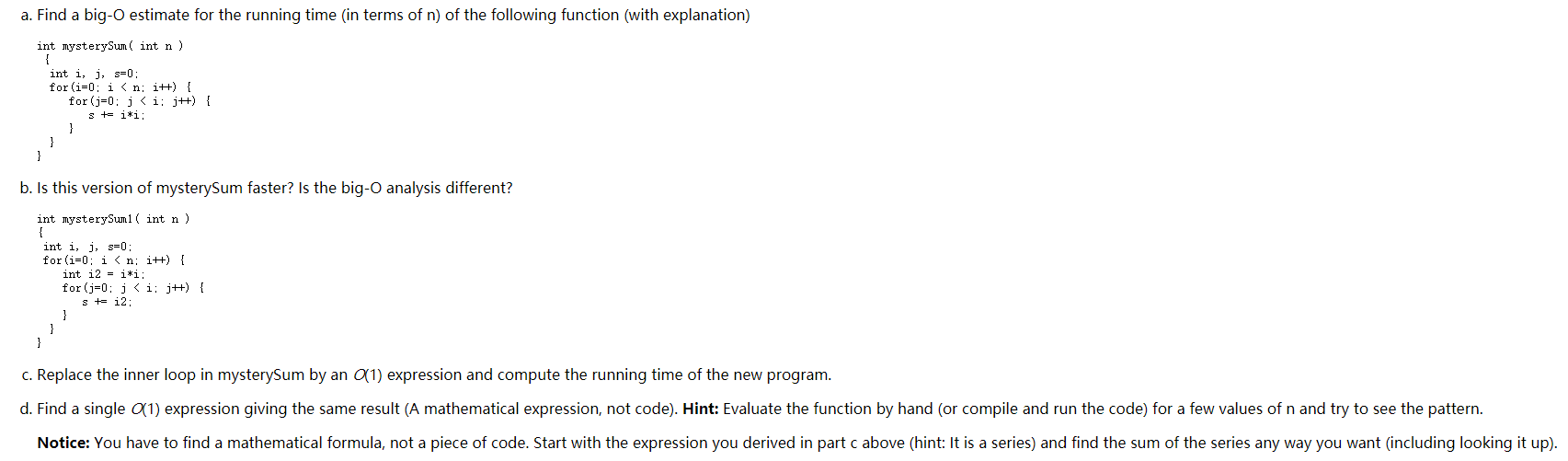 a. Find a big-O estimate for the running time in terms of n) of the following function (with explanation) int mysterySum( int