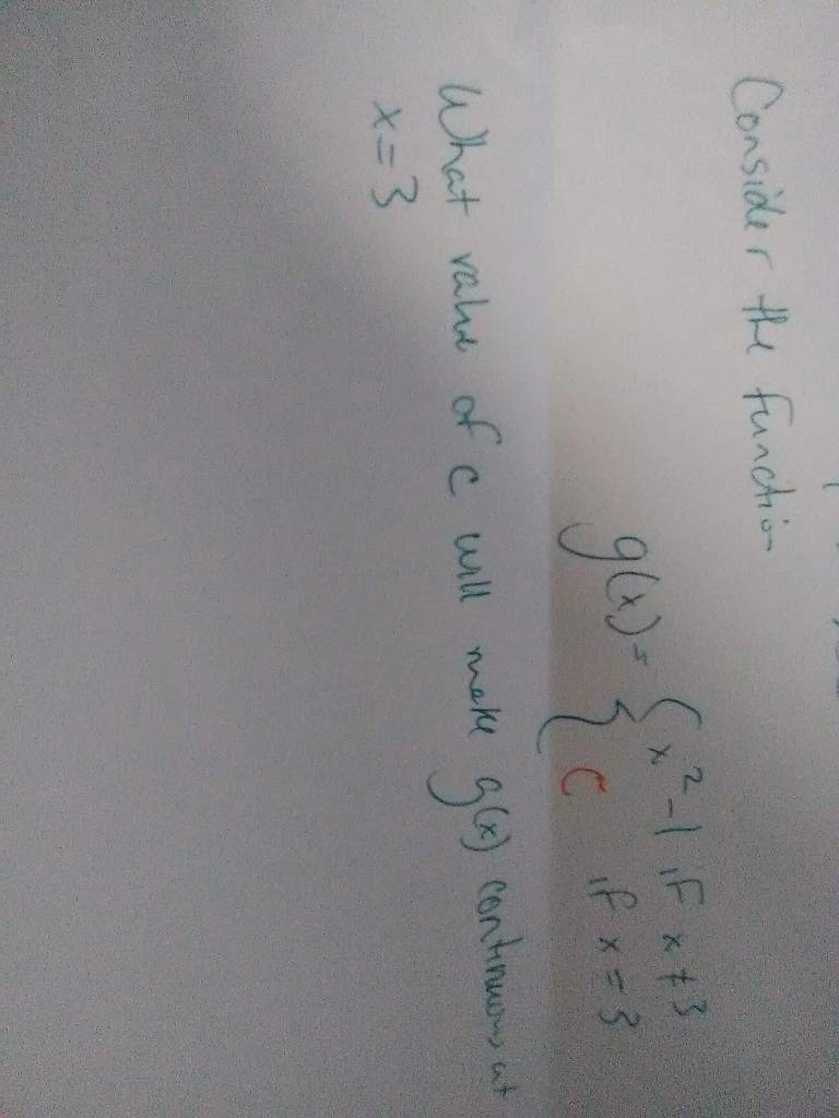 Consider the function . (x²-1 if x #3 garage if x-3 What rake of c will make g(x) continuous at x=3