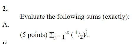 Evaluate the following sums (exactly): (5 points) Ej = 1 (1/2).