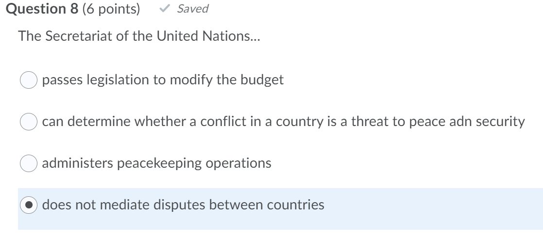 Question 8 (6 points) ✓ Saved The Secretariat of the United Nations... passes legislation to modify the budget can determine