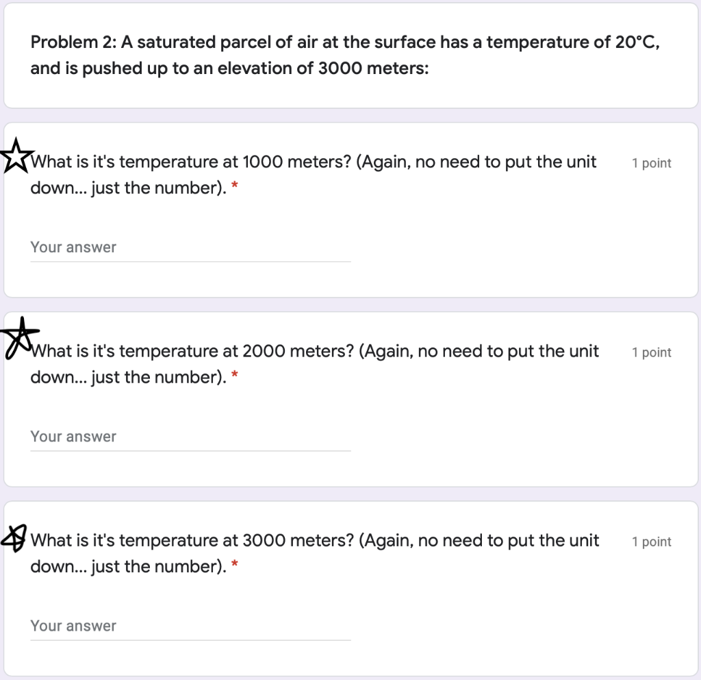 Problem 2: A saturated parcel of air at the surface has a temperature of 20°C, and is pushed up to an elevation of 3000 meter