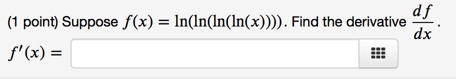 Solved: (1 Point) Suppose G(x) = Ln(ln(ln(f(x)))), F(3 ...