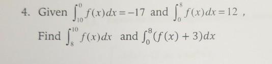 4. Given ſºf(x)dx = -17 and ſº f(x)dx=12 , Find 55° f(x)dx and S$(f(x) + 3)dx