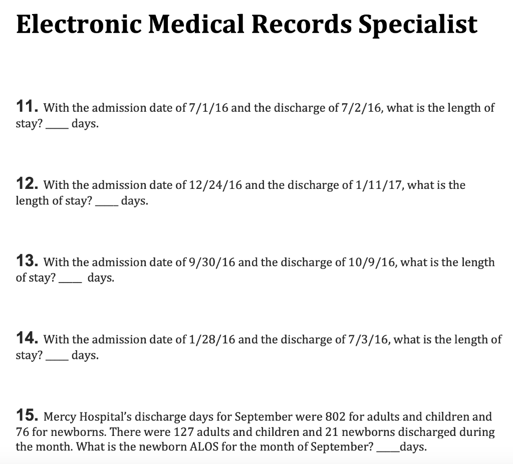 Electronic Medical Records Specialist 11. With the admission date of 7/1/16 and the discharge of 7/2/16, what is the length o