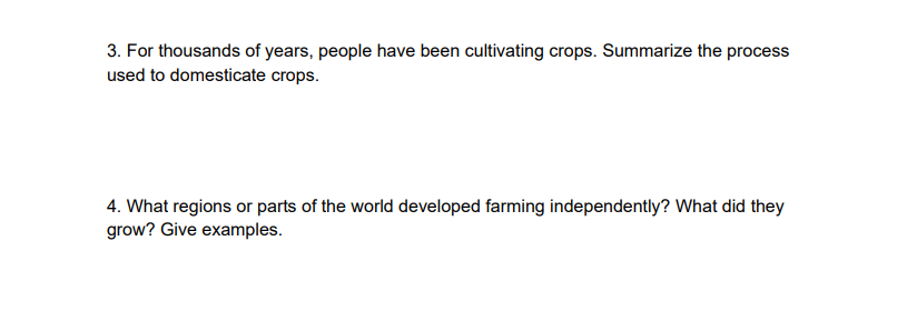 3. For thousands of years, people have been cultivating crops. Summarize the process used to domesticate crops. 4. What regio