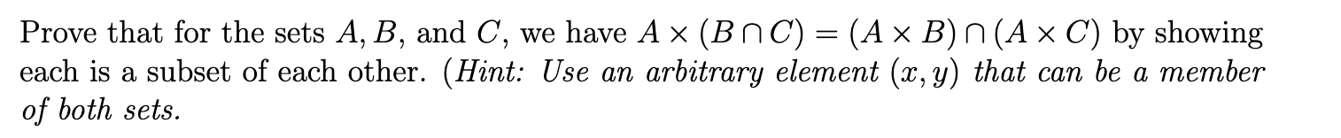 Prove that for the sets A, B, and C, we have A ~ (BNC) = (A x B) n(A x C) by showing each is a subset of each other. (Hint: U