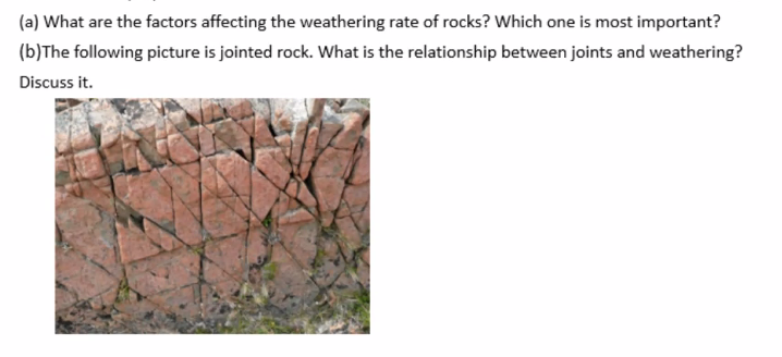 (a) What are the factors affecting the weathering rate of rocks? Which one is most important? (b)The following picture is joi