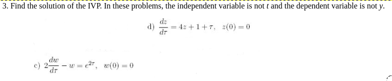 3. Find the solution of the IVP. In these problems, the independent variable is not t and the dependent variable is not y. =