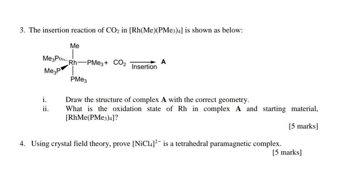 3. The insertion reaction of CO2 in [Rh(Me)(PMe3)4] is shown as below: Me Me3PI.Rh-PMe3+ CO2 A Insertion Mezp РМез i. ii. Dra