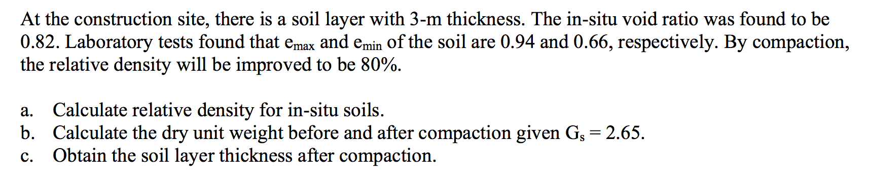 At the construction site, there is a soil layer with 3-m thickness. The in-situ void ratio was found to be 0.82. Laboratory t