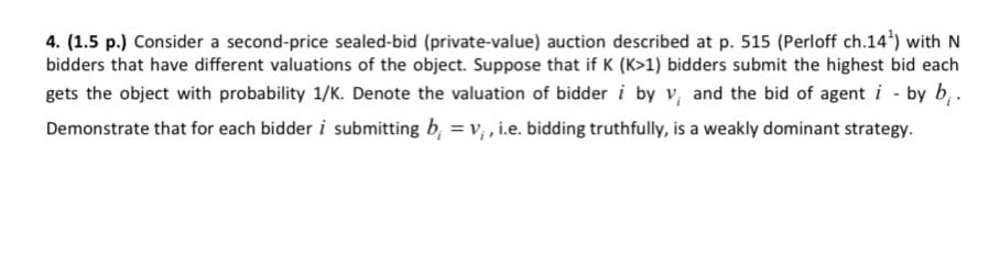 4. (1.5 p.) Consider a second-price sealed-bid (private-value) auction described at p. 515 (Perloff ch.14) with N bidders tha
