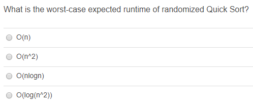 What is the worst-case expected runtime of randomized Quick Sort? on) O O(n^2) O(nlogn) O(log(n 2))