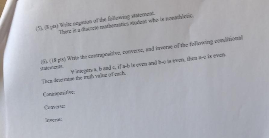 (5). (8 pts) Write negation of the following statement. There is a discrete mathematics student who is nonathletic (6) (18 pt