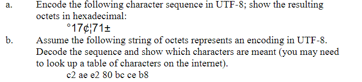 a. b. Encode the following character sequence in UTF-8; show the resulting octets in hexadecimal: °17¢ 71+ Assume the followi