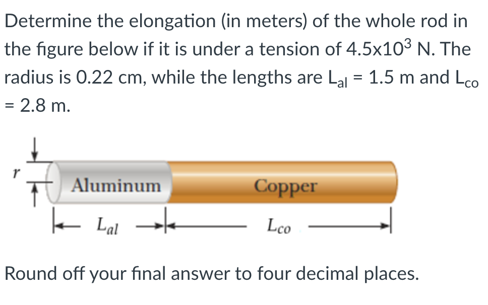 Determine the elongation (in meters) of the whole rod in the figure below if it is under a tension of 4.5x103 N. The radius i