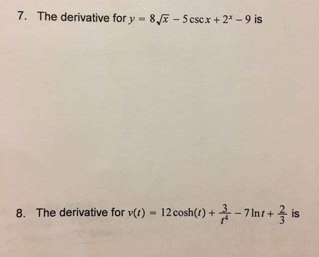 8 x -5 cscx + 2*-9 is 7. The derivative for y 2 Int+ is 12 cosh(t) + The derivative for v(t) = t4 8.