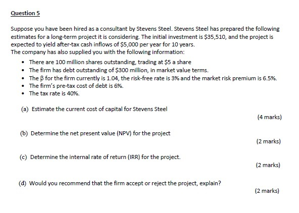Question 5 Suppose you have been hired as a consultant by Stevens Steel. Stevens Steel has prepared the following estimates f